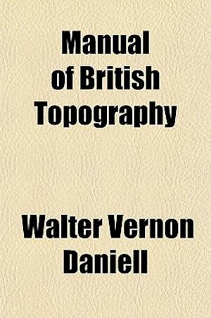 Manual of British Topography af Walter Vernon Daniell
