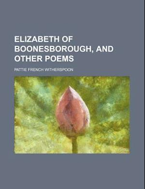 Elizabeth of Boonesborough, and Other Poems af Pattie French Witherspoon
