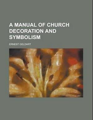 A Manual of Church Decoration and Symbolism af Ernest Geldart