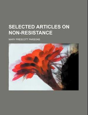 Selected Articles on Non-Resistance af Mary Prescott Parsons, Anonymous