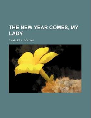 The New Year Comes, My Lady af Charles H. Collins