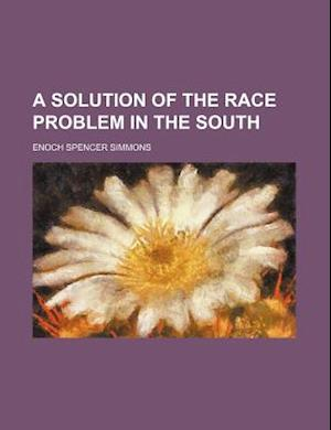 A Solution of the Race Problem in the South af Enoch Spencer Simmons