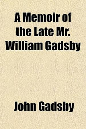 A Memoir of the Late Mr. William Gadsby af John Gadsby