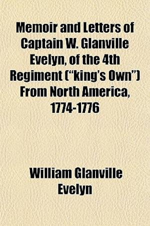 Memoir and Letters of Captain W. Glanville Evelyn, of the 4th Regiment (