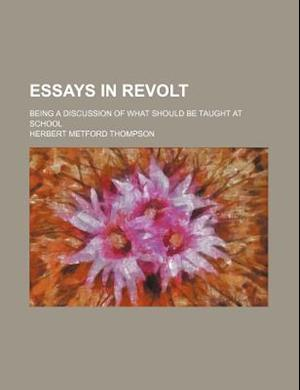 Essays in Revolt; Being a Discussion of What Should Be Taught at School af Herbert Metford Thompson