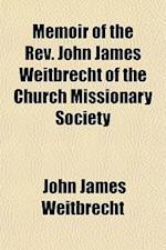 Memoir of the REV. John James Weitbrecht of the Church Missionary Society af John James Weitbrecht