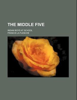 The Middle Five; Indian Boys at School af Francis La Flesche