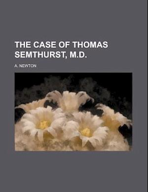 The Case of Thomas Semthurst, M.D. af A. Newton