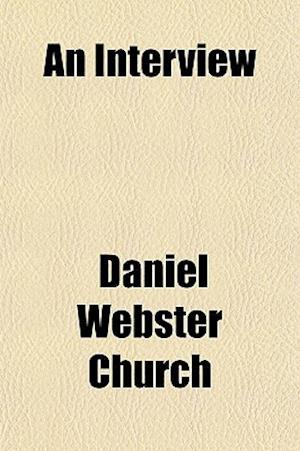 An Interview af Daniel Webster Church