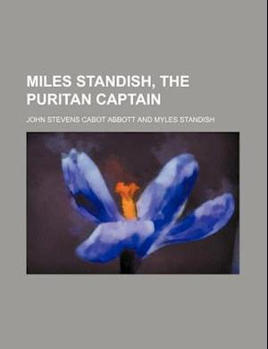 Miles Standish, the Puritan Captain af Edwin Abbott, John Stevens Cabot Abbott