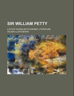 Sir William Petty; A Study in English Economic Literature af Wilson Lloyd Bevan
