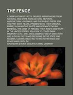 The Fence; A Compilation of Facts, Figures and Opinions from National and State Agricultural Reports, Agricultural Journals, and the Public Press, for af Anonymous, Washburn, . Moen Company