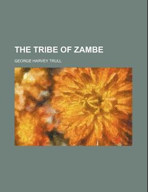 The Tribe of Zambe af George Harvey Trull