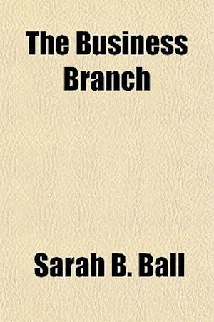 The Business Branch (Volume 1, PT. 3) af Sarah B. Ball