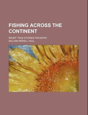 Fishing Across the Continent; Short True Stories for Boys af William Newell Hull