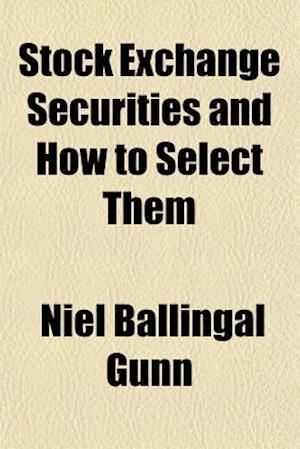 Stock Exchange Securities and How to Select Them af Niel Ballingal Gunn