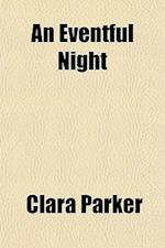 An Eventful Night; A Comedy of a Western Mining Town af Clara Parker