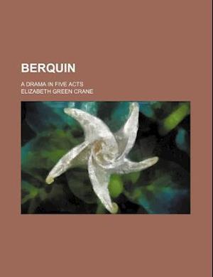 Berquin; A Drama in Five Acts af Elizabeth Green Crane