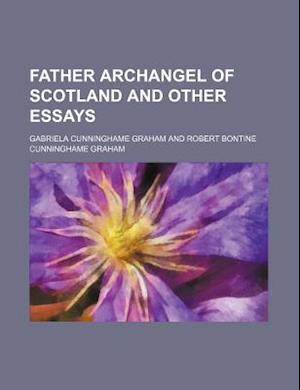 Father Archangel of Scotland and Other Essays af Gabriela Cunninghame Graham