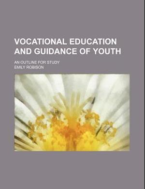 Vocational Education and Guidance of Youth; An Outline for Study af Emily Robison