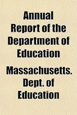 Annual Report of the Department of Education; Together with the Annual Report of the Secretary of the Board af Massachusetts Dept of Education