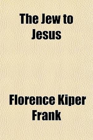 The Jew to Jesus af Florence Kiper Frank