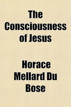 The Consciousness of Jesus af Horace Mellard Du Bose