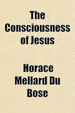 The Consciousness of Jesus af Horace Mellard Du Bose
