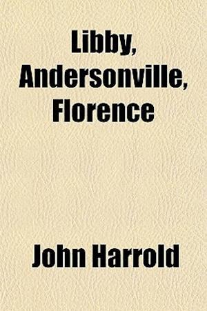 Libby, Andersonville, Florence af John Harrold