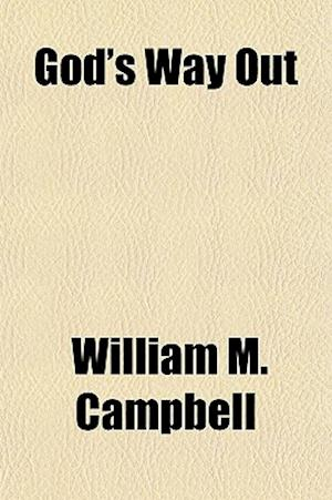 God's Way Out af William M. Campbell