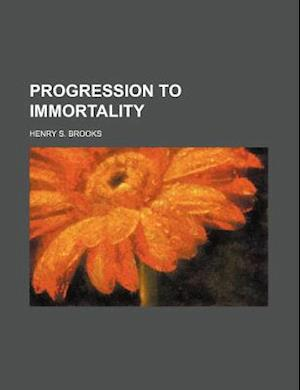 Progression to Immortality af Henry S. Brooks