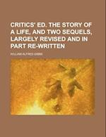 Critics' Ed. the Story of a Life, and Two Sequels, Largely Revised and in Part Re-Written af William Alfred Gibbs