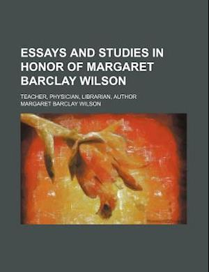 Essays and Studies in Honor of Margaret Barclay Wilson; Teacher, Physician, Librarian, Author af Margaret Barclay Wilson