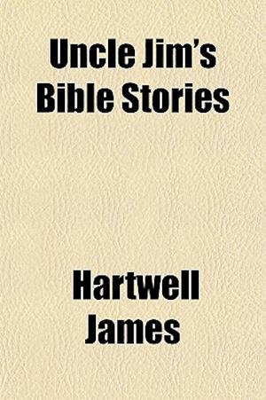 Uncle Jim's Bible Stories af Hartwell James