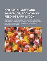 Soiling, Summer and Winter, Or, Economy in Feeding Farm Stock; Relating the Experience of the Author, and Giving the Latest and Most Economical Method af Frank Sherman Peer