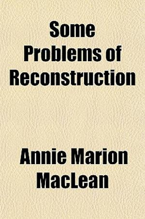 Some Problems of Reconstruction af Annie Marion Maclean