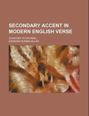 Secondary Accent in Modern English Verse; (Chaucer to Dryden) af Raymond Durbin Miller