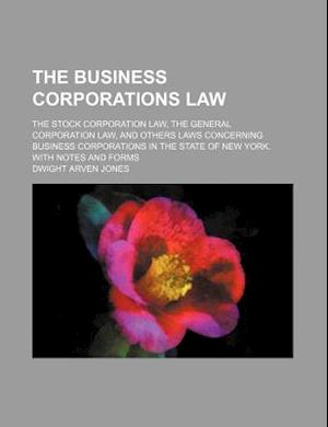 The Business Corporations Law; The Stock Corporation Law, the General Corporation Law, and Others Laws Concerning Business Corporations in the State o af Dwight Arven Jones
