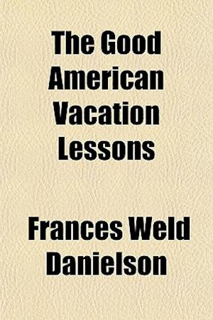 The Good American Vacation Lessons af Frances Weld Danielson