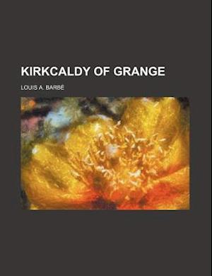 Kirkcaldy of Grange af Louis a. Barbe, Louis A. Barb