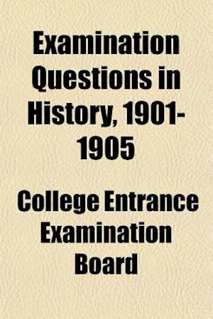Examination Questions in History, 1901-1905 af College Entrance Examination Board