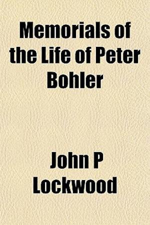 Memorials of the Life of Peter Bohler af John P. Lockwood