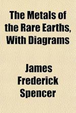 The Metals of the Rare Earths, with Diagrams af James Frederick Spencer