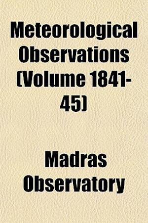 Meteorological Observations (Volume 1841-45) af Madras Observatory