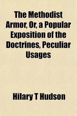 The Methodist Armor, Or, a Popular Exposition of the Doctrines, Peculiar Usages af Hilary T. Hudson