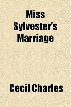 Miss Sylvester's Marriage af Cecil Charles
