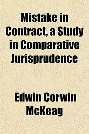 Mistake in Contract, a Study in Comparative Jurisprudence af Edwin Corwin McKeag