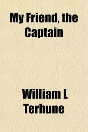My Friend, the Captain af William L. Terhune