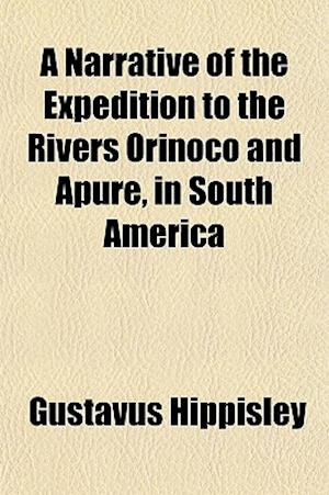 A Narrative of the Expedition to the Rivers Orinoco and Apure, in South America af Gustavus Hippisley