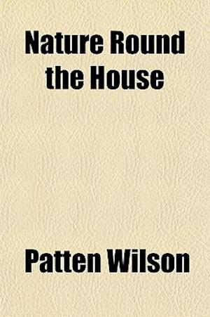 Nature Round the House af Patten Wilson